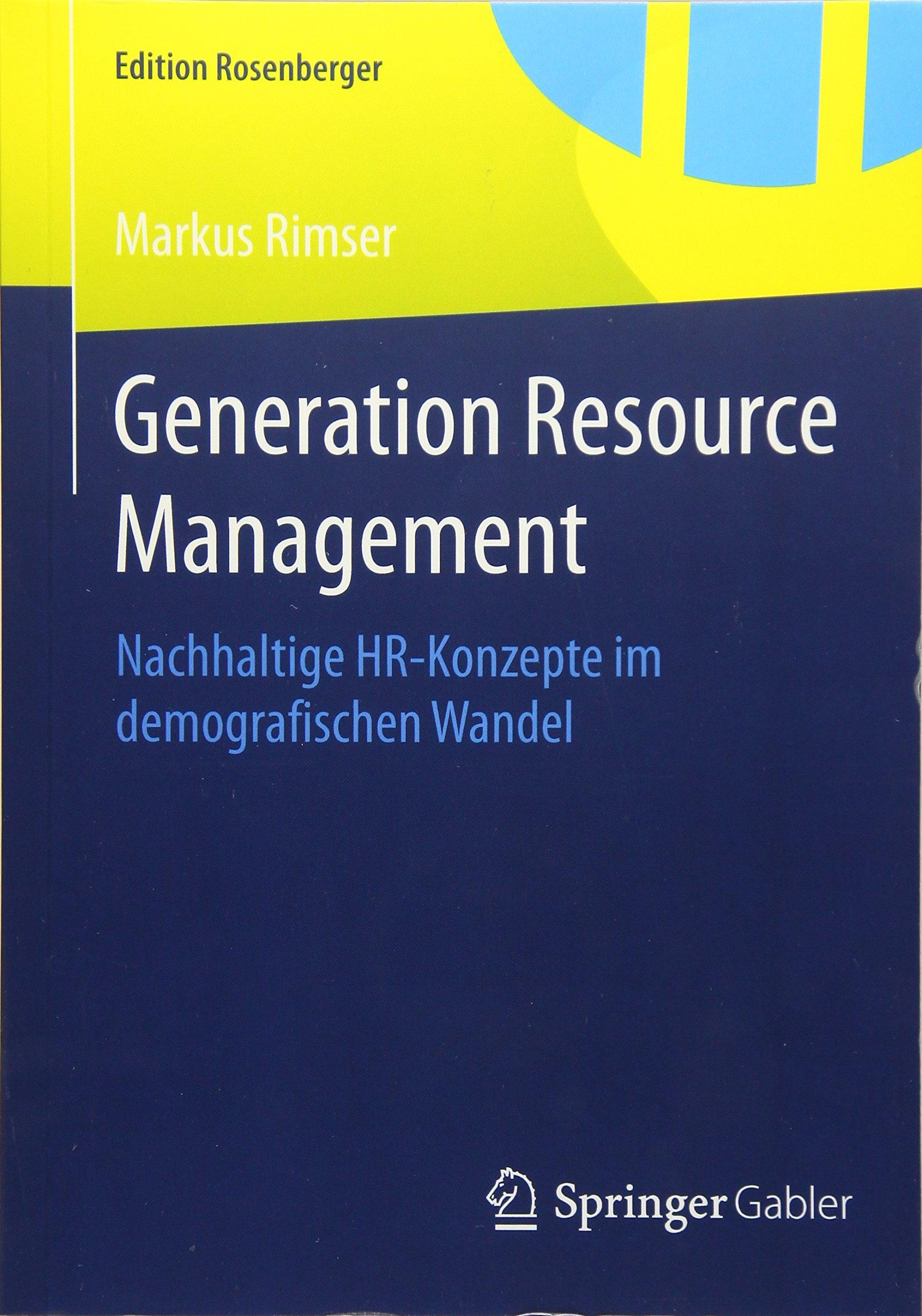 Generation Resource Management: Nachhaltige HR-Konzepte im demografischen Wandel (Edition Rosenberger) Taschenbuch – 9. Januar 2015 Markus Rimser Springer Gabler 3658078278 Betriebswirtschaft