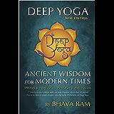 Deep Yoga: Ancient Wisdom for Modern Times: Ancient Wisdom for Modern Times: Essays and Practices in Yoga and Ayurveda