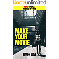 Make Your Movie, How to Create Real Cinema Quality Footage With Gear Everyone Can Afford book cover