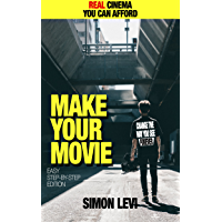 Make Your Movie, How to Create Real Cinema Quality Footage With Gear Everyone Can Afford (English Edition)