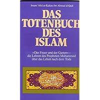 """Das Totenbuch des Islam - """" Das Feuer und der Garten """" - Die Lehren des Propheten Mohammed über das Leben nach dem Tode"""