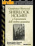 Sherlock Holmes e l'avventura dell'ombra assassina (Sherlockiana)