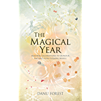 The Magical Year: Seasonal Celebrations to Honour Nature's Ever-Turning Wheel