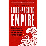 Indo-Pacific Empire: China, America and the contest for the world's pivotal region