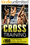 Cross Training: Top 100 Cross Training WOD's with Pictures! (English Edition)