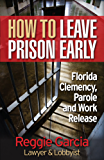 How to Leave Prison Early: Florida Clemency, Parole and Work Release (English Edition)