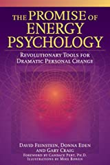 The Promise of Energy Psychology: Revolutionary Tools for Dramatic Personal Change Kindle Edition