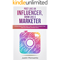 Post Like an Influencer, Grow Like a Marketer: A Proven Step-By-Step Guide To Start a Successful Instagram Page, Grow Your Following, and Make Money.