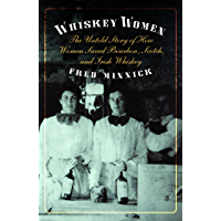 Whiskey Women: The Untold Story of How Women Saved Bourbon, Scotch, and Irish Whiskey
