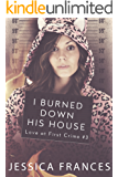 I Burned Down His House (Love at First Crime Book 3)