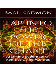 Tap into the Power of the Chant: Attaining Supernatural Abilities Using Mantras: Supernatural Attainments Series Book 1