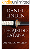 The Aikido Katana: An Aikido Mystery (The Aikido Mysteries Book 9)