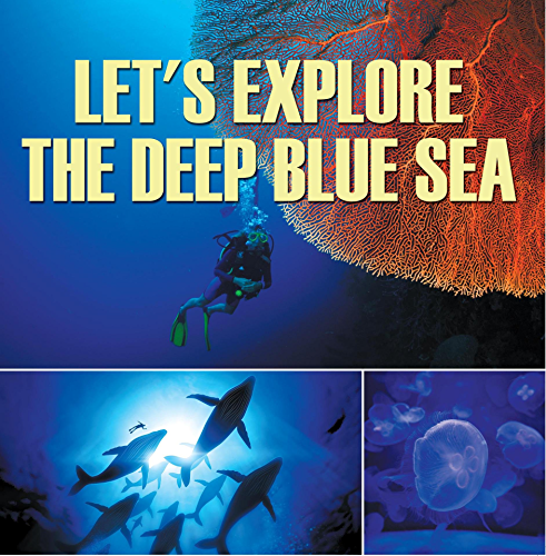 Let's Explore the Deep Blue Sea: Oceanography for Kids (Children's Fish & Marine Life Books)