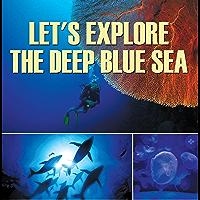Let's Explore the Deep Blue Sea: Oceanography for Kids (Children's Fish & Marine Life Books)