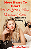 More Heart To Heart: Write Hot-Selling Romance Fiction (Romance Writing Book 2)