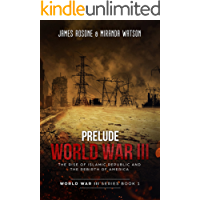 Prelude to World War III: The Rise of the Islamic Republic and the Rebirth of America (World War III Series Book 1)