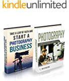 Photography Business: (2 Manuscripts - Take a Leap of Faith and Start a Photography Business and Photography: A Complete Beginner's Guide to Making Money Online with Your Camera) (English Edition)