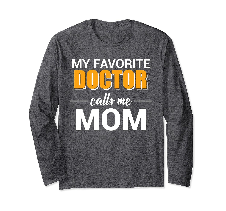 My Favorite Doctor Calls Me Mom Funny Long Sleeve T-Shirt-Samdetee