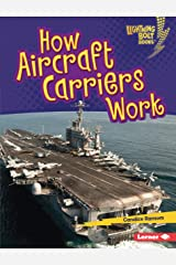 How Aircraft Carriers Work (Lightning Bolt Books ® — Military Machines) Kindle Edition