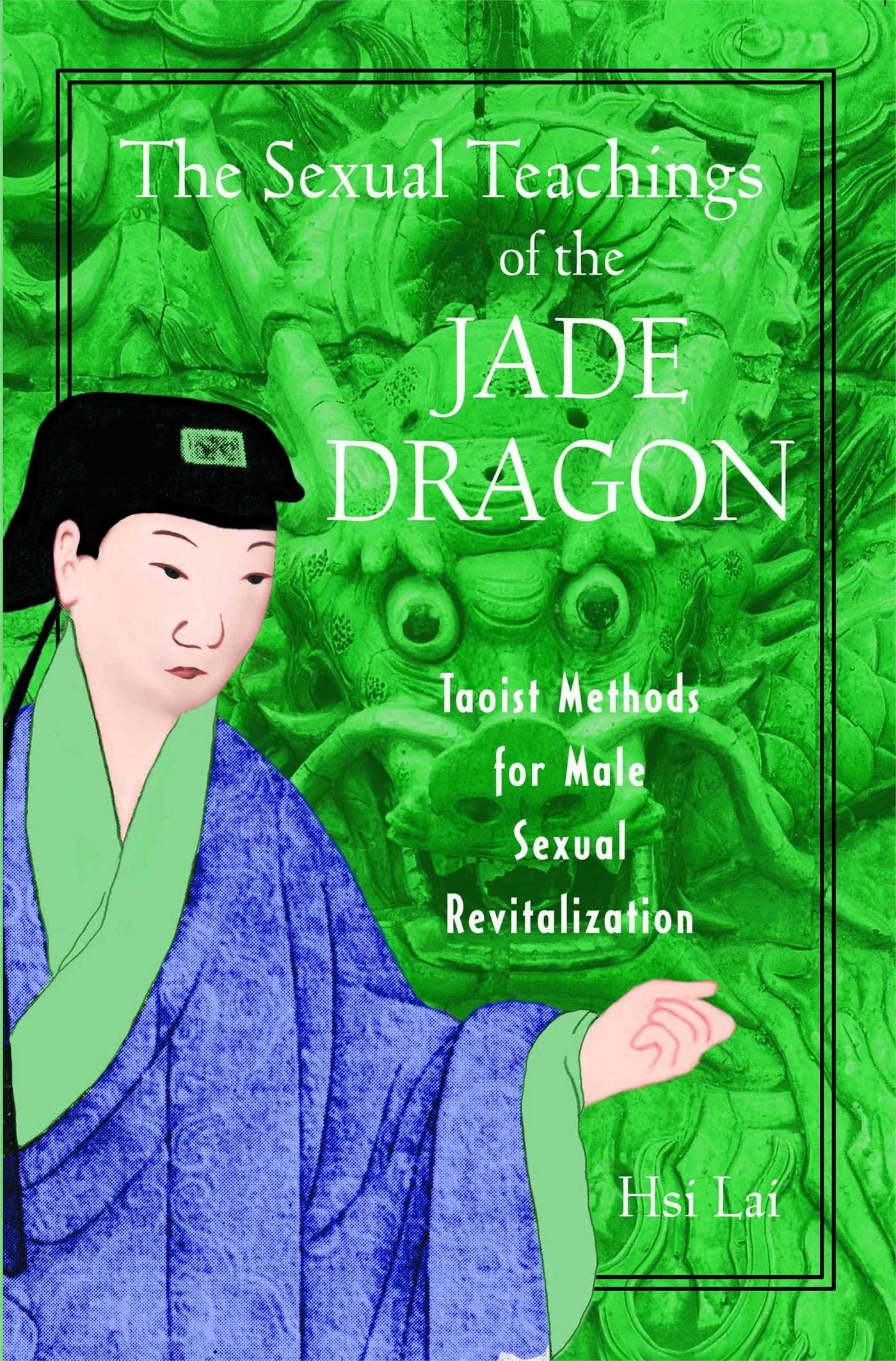 The Sexual Teachings Of Jade Dragon Taoist Methods For Male Revitalization Hsi Lai 9780892819638 Amazon Books