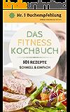DAS FITNESS KOCHBUCH - 101 REZEPTE, Schlank und Fit - 101 leckere und schnelle Rezepte,: Low Carb für Faule, Low Carb Rezepte, Eiweiß-Diät, Low-Carb Diät, Rezepte zum Abnehmen, Low-Carb Frühstück