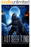 The Last Seer King (The Shadow Sword series Book 2)
