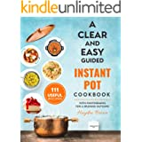 A Clear and Easy Guided Instant Pot Cookbook: 111 Useful Recipes with Photographs for a Splendid Outcome