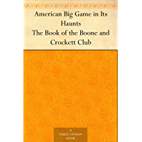 American Big Game in Its Haunts The Book of the Boone and Crockett Club (English Edition)