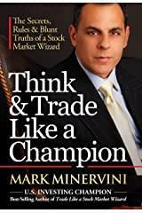 Think & Trade Like a Champion: The Secrets, Rules & Blunt Truths of a Stock Market Wizard Kindle Edition