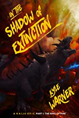 In the Shadow of Extinction - Part I: The Ring of Fire: A Kaiju Epic Kindle Edition