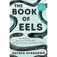 The Book of Eels: Our Enduring Fascination with the Most Mysterious Creature in the Natural World