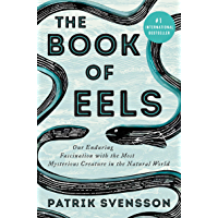 The Book of Eels: Our Enduring Fascination with the Most Mysterious Creature in the Natural World (English Edition)