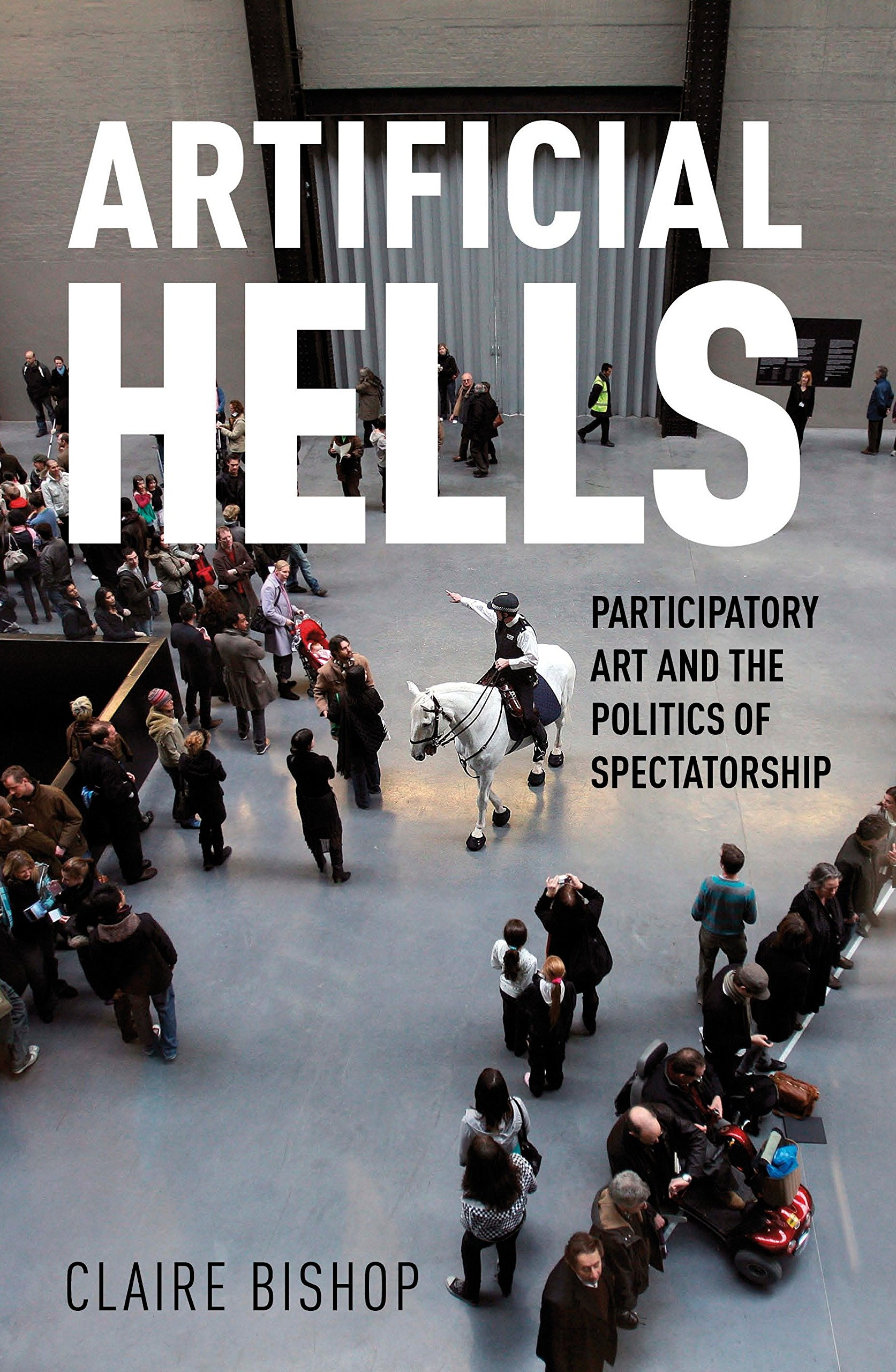 Artificial hells participatory art and the politics of artificial hells participatory art and the politics of spectatorship claire bishop 8601404493393 amazon books fandeluxe Choice Image