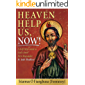Heaven Help Us, Now!: A Self Help Guide to God's Own First Responder, St. Jude Thaddeus