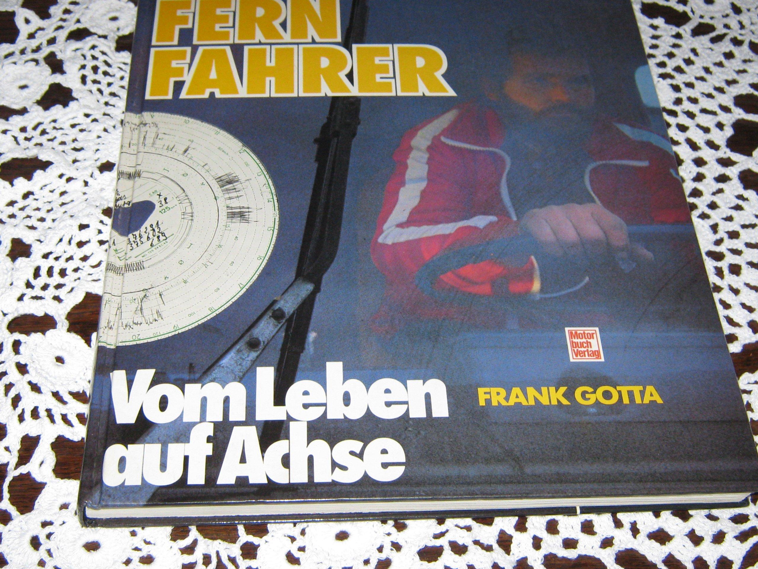 Fernfahrer - vom Leben auf der Achse: Amazon.de: Frank Gotta: Bücher