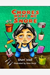 Chores Make Me Snore: A Book about Kindness, Unselfishness, and Being Helpful Kindle Edition