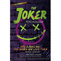 The Joker Psychology: Evil Clowns and the Women Who Love Them (Popular Culture Psychology Book 12)