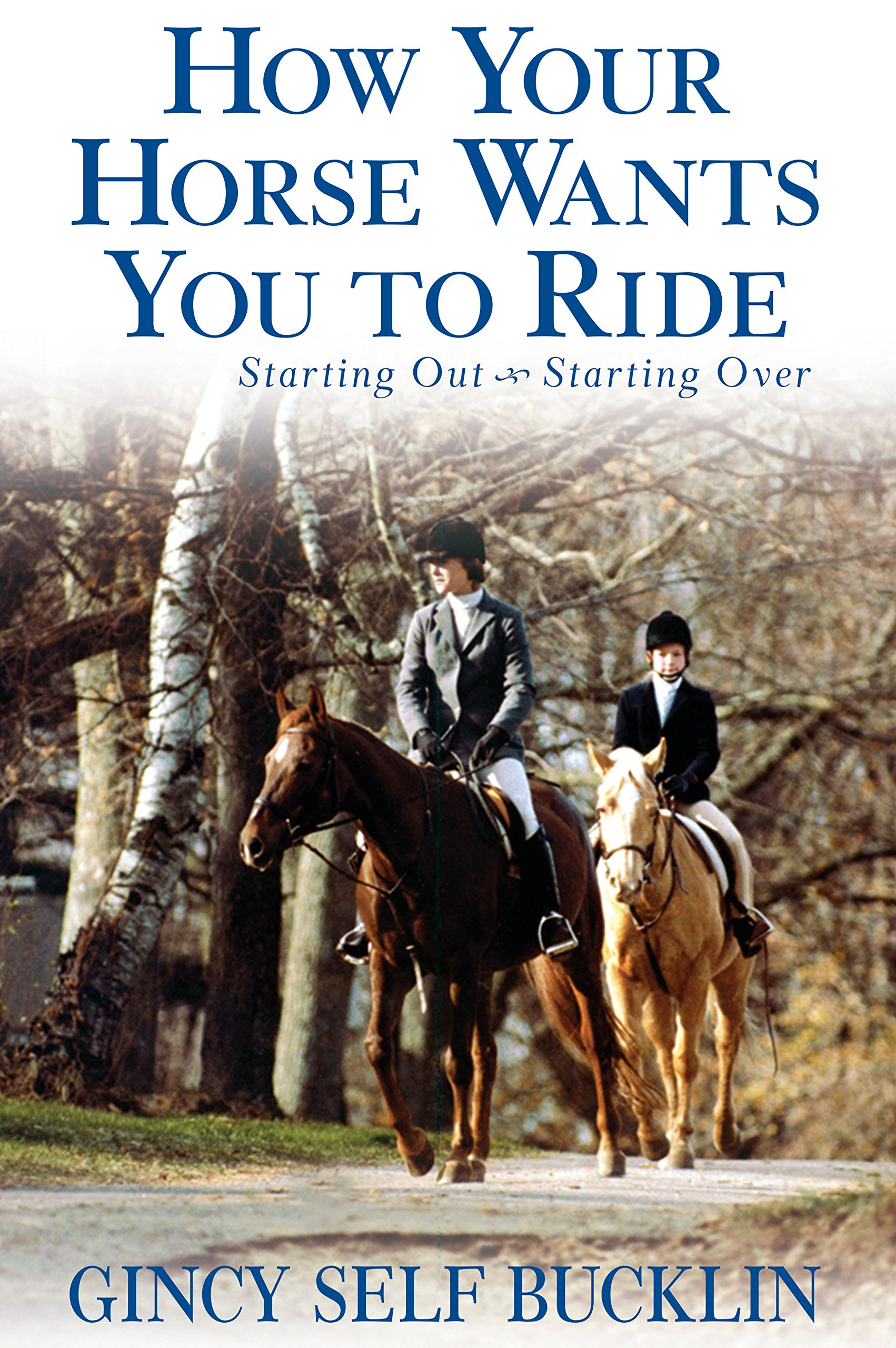 How Your Horse Wants You to Ride: Starting Out, Starting Over pdf