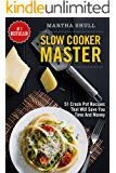 Slow Cooker Master: 51 Crock Pot Recipes That Will Save You Time And Money (Slow Cooker, Crock Pot, Slow Cooker Cookbook, Fix-and-Forget, Crock Pot Recipes, Slow Cooker Recipes)
