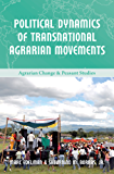 Political Dynamics of Transnational Agrarian Movements (Agrarian Change & Peasant Studies Book 5) (English Edition)