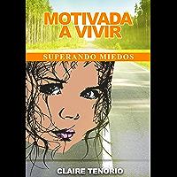 MOTIVADA A VIVIR: SUPERANDO MIEDOS (Spanish Edition)