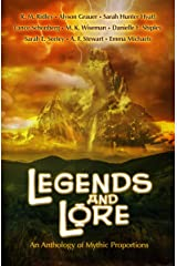 Legends and Lore: An Anthology of Mythic Proportions Kindle Edition