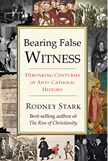 Amazon how the west won the neglected story of the triumph of bearing false witness debunking centuries of anti catholic history fandeluxe Images