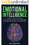 Emotional Intelligence: 21 Proven Ways to Improve Your People Skills, Social Skills, Relationships, and Self-Mastery (Emotional Intelligence 2.0 Book 1)
