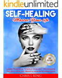 """Self-Healing: Master Your life: Learn Powerful """"Energy Healing"""" Techniques, Holistic Healing, Mindfulness & Affirmations (Self Help, Energy Work, Positive Thinking)"""