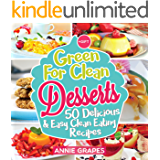 Green for Clean Desserts: 50 Delicious & Easy Clean Eating Recipes: (Clean Eating, Clean Eating Recipes, Clean Eating Cookbook, Cook Healthy for Weight Loss, Delicious Desserts, Vegan Cookbook)