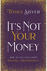 It's Not Your Money: How to Live Fully from Divine Abundance Kindle Edition