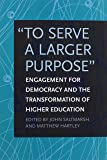 """""""To Serve a Larger Purpose"""": Engagement for Democracy and the Transformation of Higher Education"""