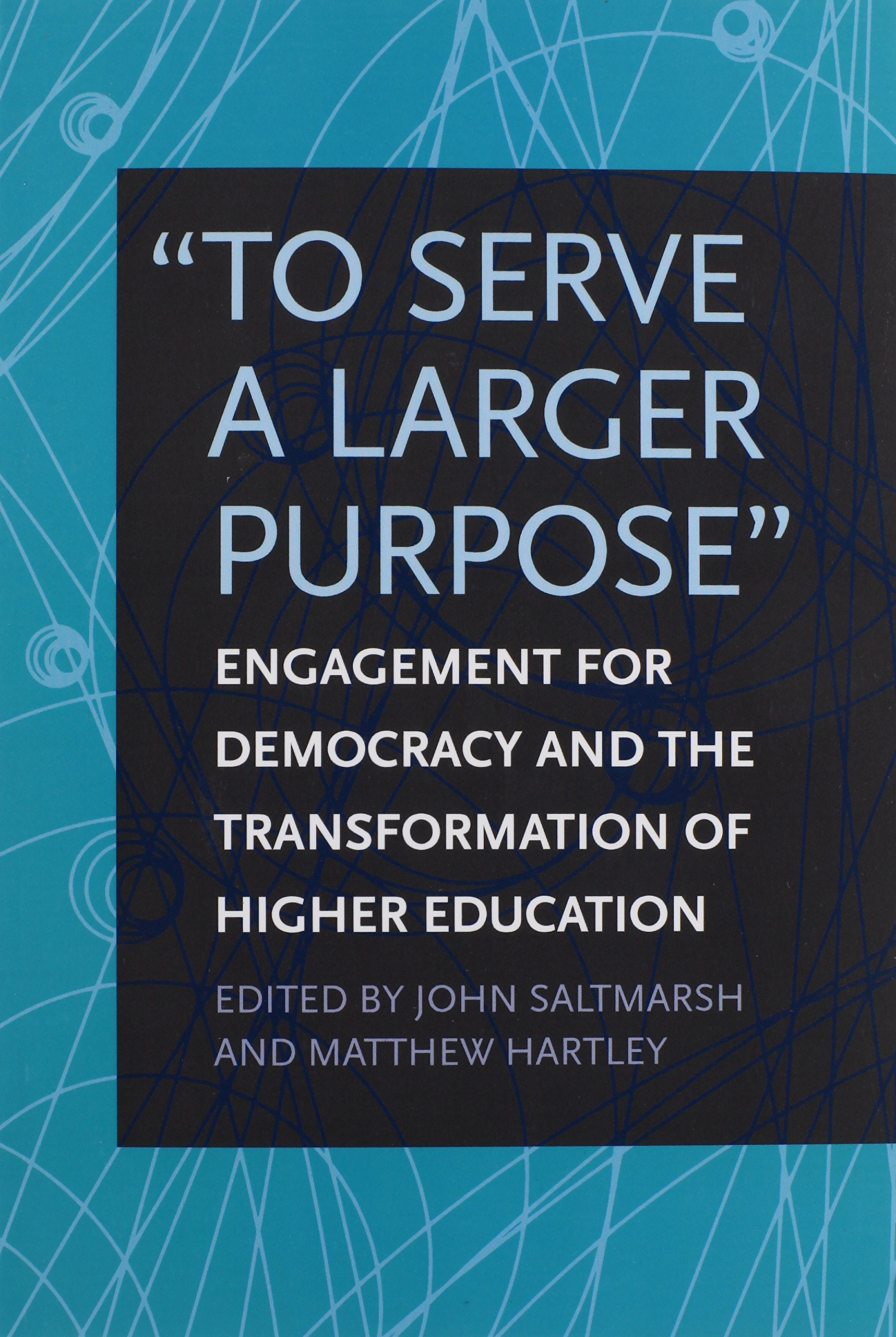 Image result for To Serve a Larger Purpose: Engagement for Democracy and the Transformation of Higher Education by John Saltmarsh
