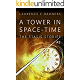 A Tower in Space-Time (The Stasis Stories #5)